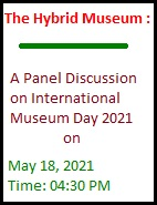 Hybrid Museum : A Panel Discussion on International Museum Day 2021; Join Zoom Meeting
